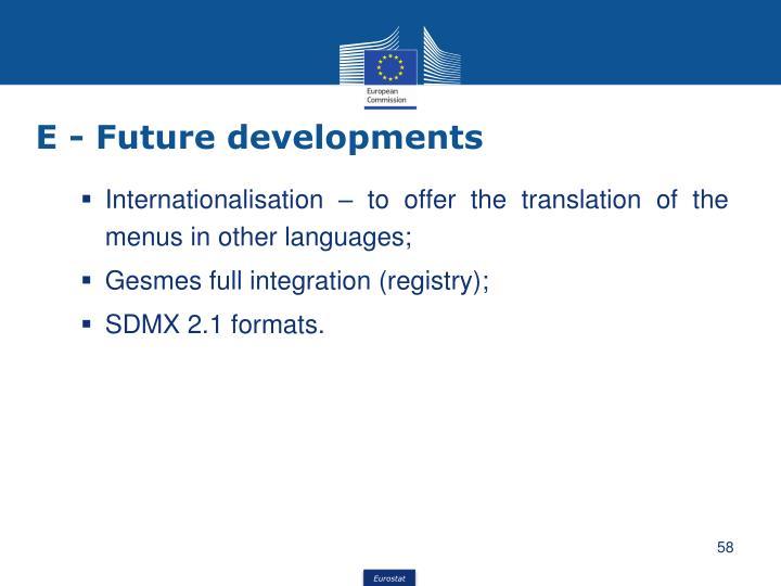 E - Future developments
