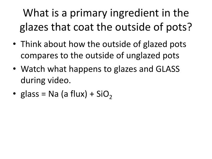 What is a primary ingredient in the glazes that coat the outside of pots?
