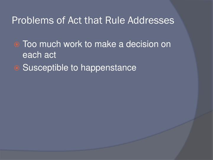 Problems of Act that Rule Addresses