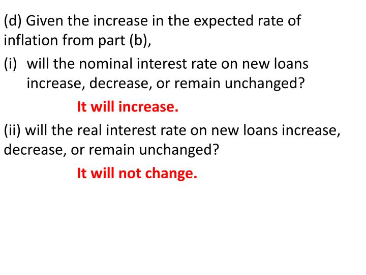 (d) Given the increase in the expected rate of inflation from part (b),