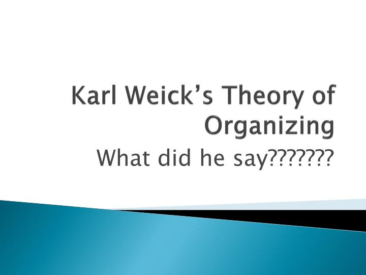 Karl weick s theory of organizing