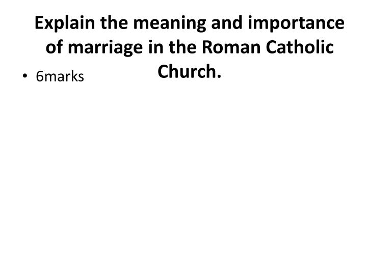 Explain the meaning and importance of marriage in the Roman Catholic Church.