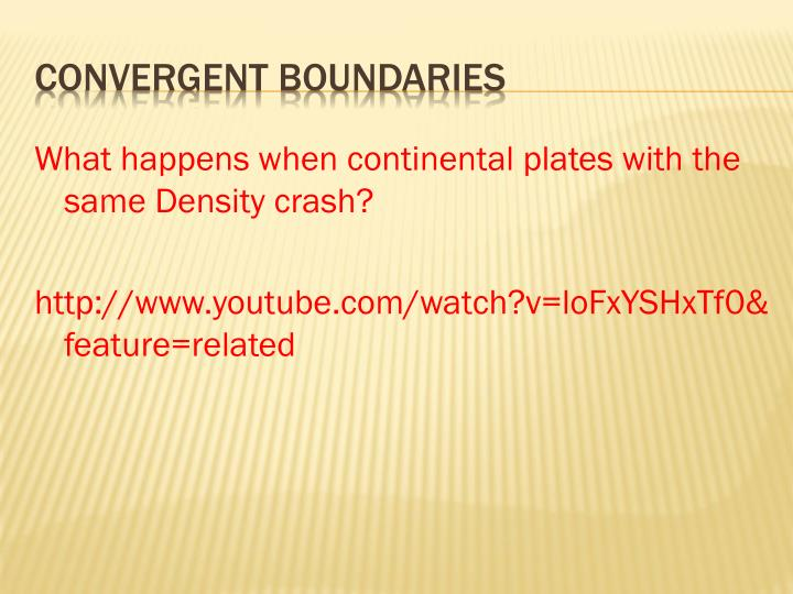 What happens when continental plates with the same Density crash?