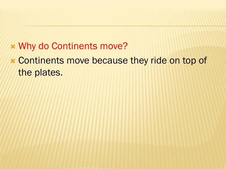 Why do Continents move?