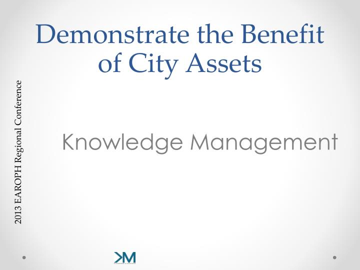 Demonstrate the Benefit of City Assets