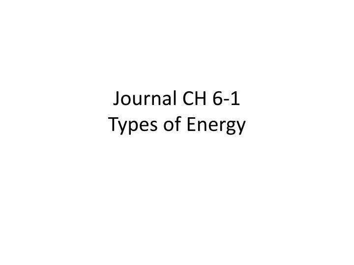 Journal ch 6 1 types of energy