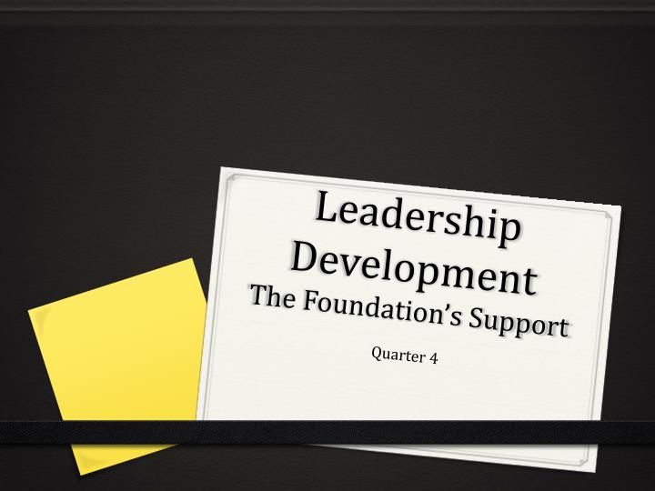 Leadership development the foundation s support