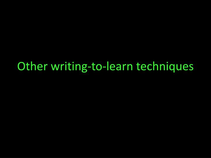 Other writing-to-learn techniques