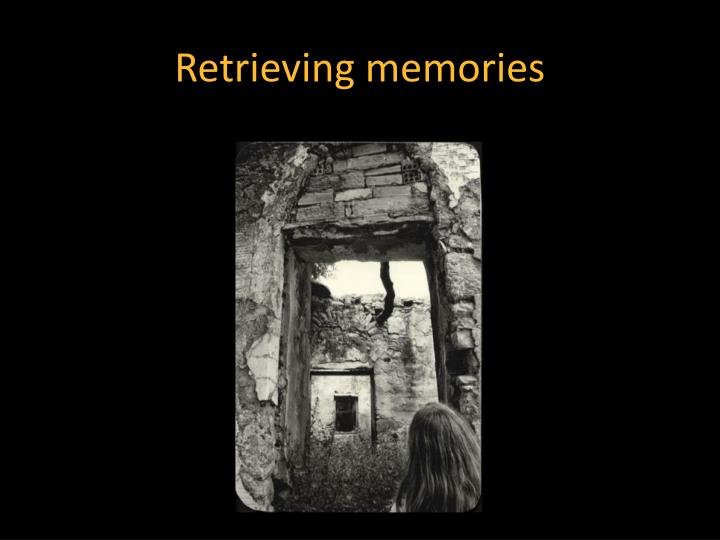 Retrieving memories