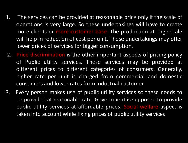 The services can be provided at reasonable price only if the scale of operations is very large.