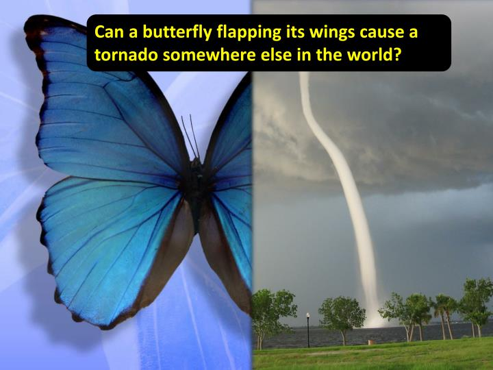 Can a butterfly flapping its wings cause a tornado somewhere else in the world?