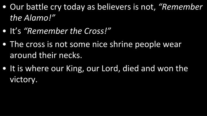 Our battle cry today as believers is not,