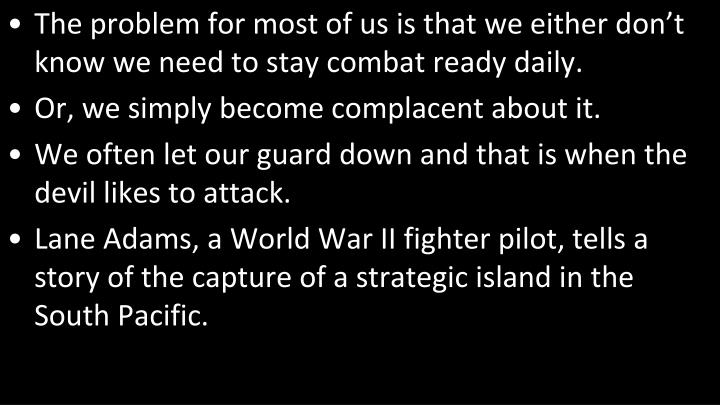 The problem for most of us is that we either don't know we need to stay combat ready