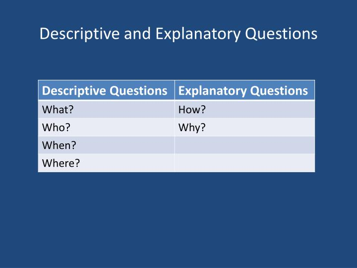 Descriptive and Explanatory Questions