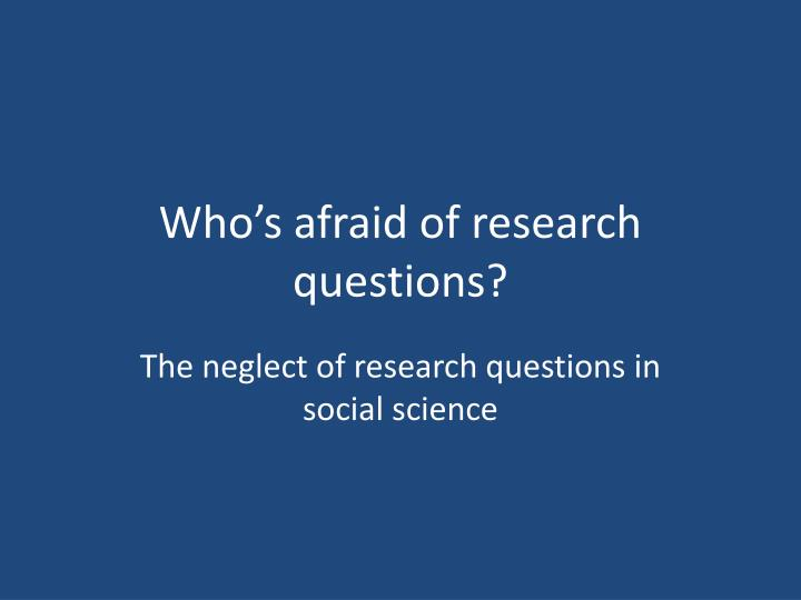 Who s afraid of research questions