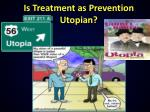 is treatment as prevention utopian
