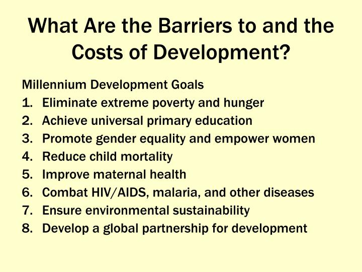 What Are the Barriers to and the Costs of Development?