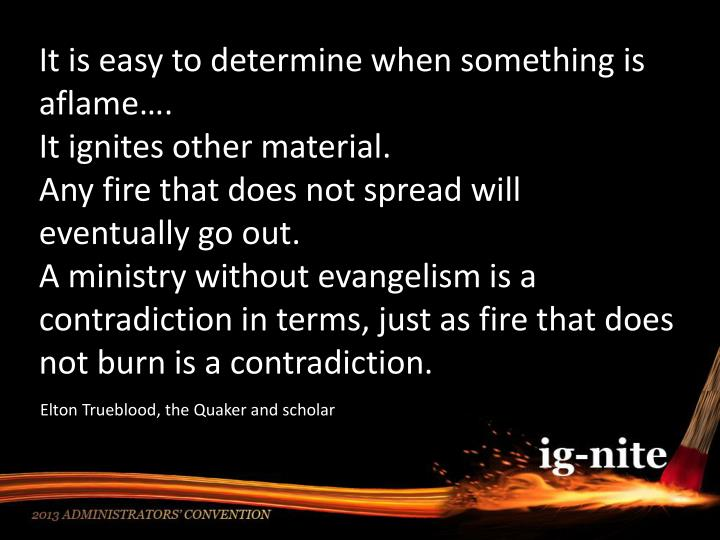 It is easy to determine when something is aflame….