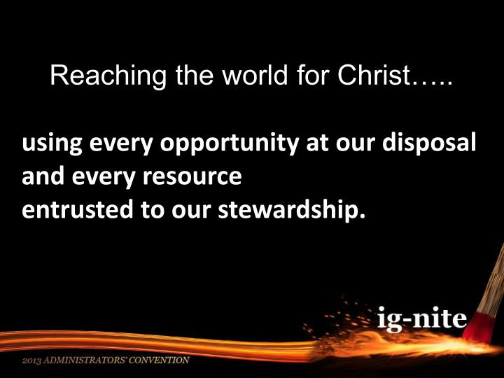 Reaching the world for Christ…..