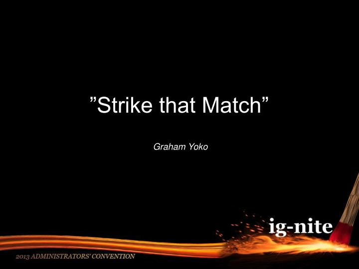 """Strike that Match"""