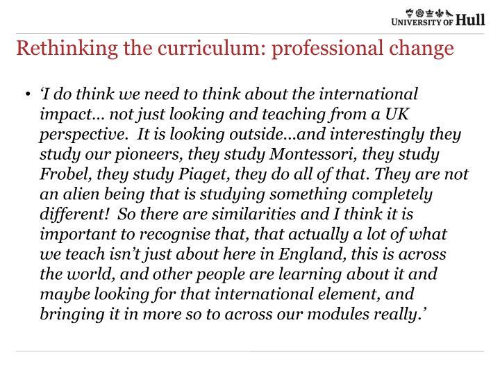 Rethinking the curriculum: professional change