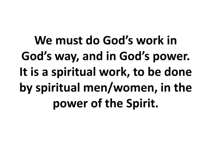 We must do God's work in God's way, and in God's power. It is
