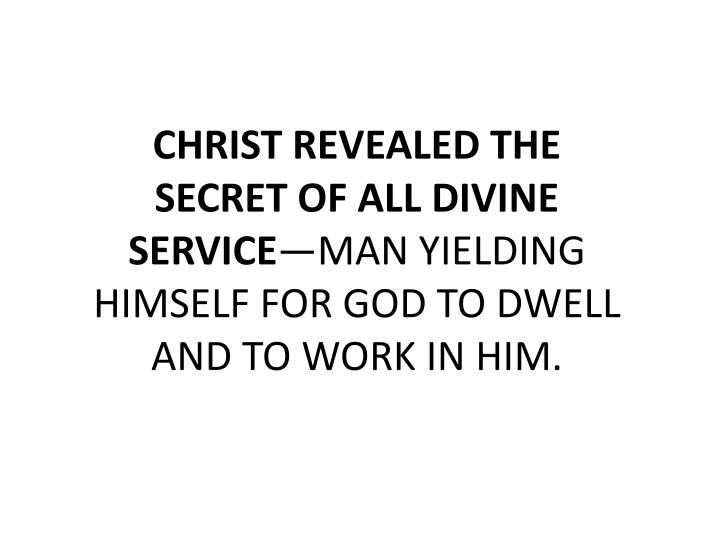 CHRIST REVEALED THE SECRET OF ALL DIVINE SERVICE