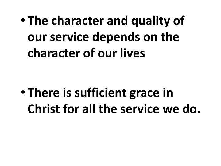 The character and quality of our service depends on the character of our