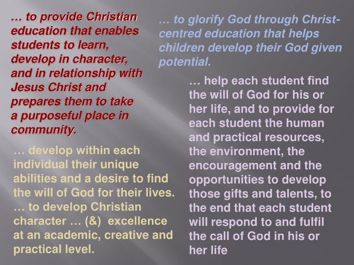 … to provide Christian education that enables students to learn, develop in character, and in relationship with Jesus Christ and prepares them to take a purposeful place in community.