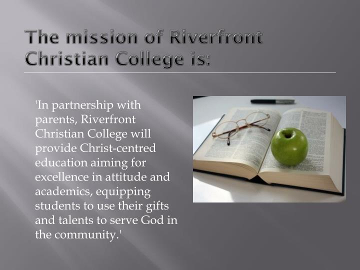 The mission of riverfront christian college is