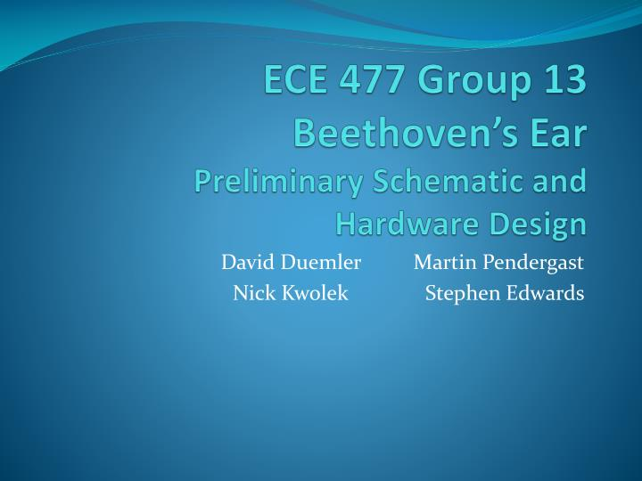 Ece 477 group 13 beethoven s ear preliminary schematic and hardware design