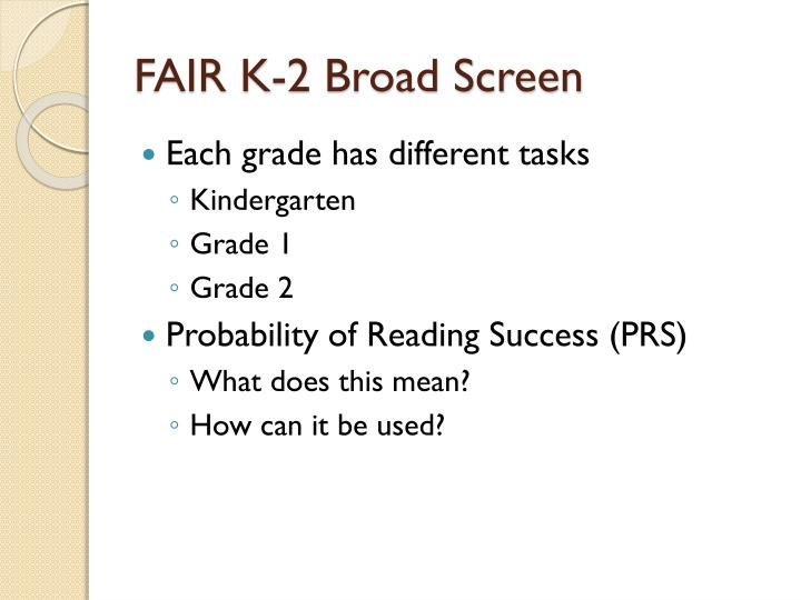FAIR K-2 Broad Screen