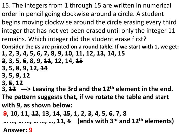 15. The integers from 1 through 15 are written in numerical order in pencil going clockwise around a circle. A student begins moving clockwise around the circle erasing every third integer that has not yet been erased until only the integer 11 remains. Which integer did the student erase first?