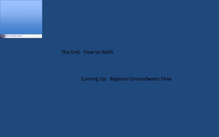 The End:  Flow to Wells