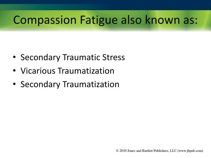 Compassion Fatigue also known as: