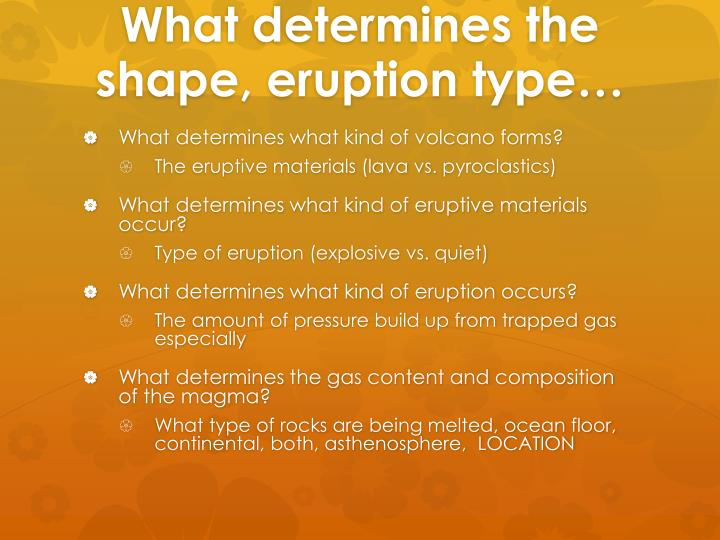 What determines the shape, eruption type…