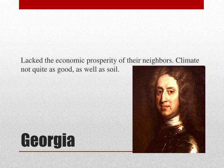 Lacked the economic prosperity of their neighbors. Climate not quite as good, as well as soil.