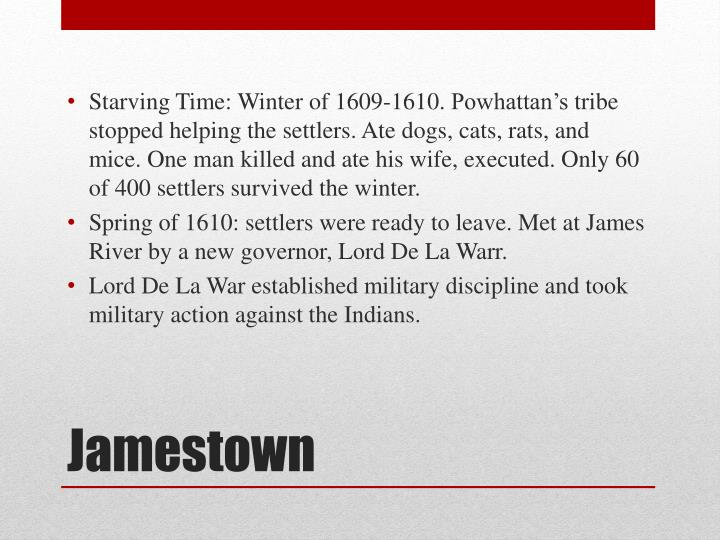 Starving Time: Winter of 1609-1610.