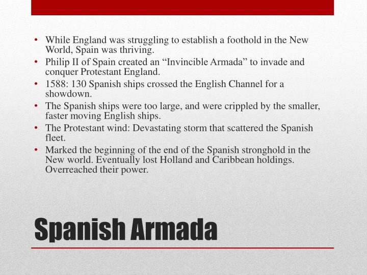 While England was struggling to establish a foothold in the New World, Spain was thriving.
