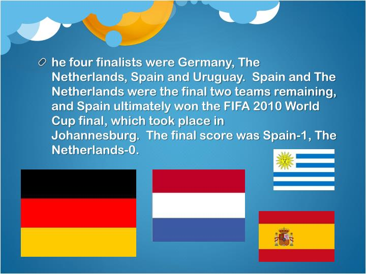 He four finalists were Germany, The Netherlands, Spain and Uruguay.  Spain and The Netherlands were...
