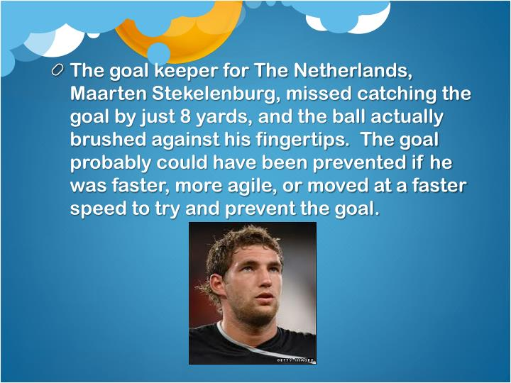 The goal keeper for The Netherlands, Maarten