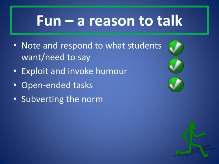 Fun – a reason to talk