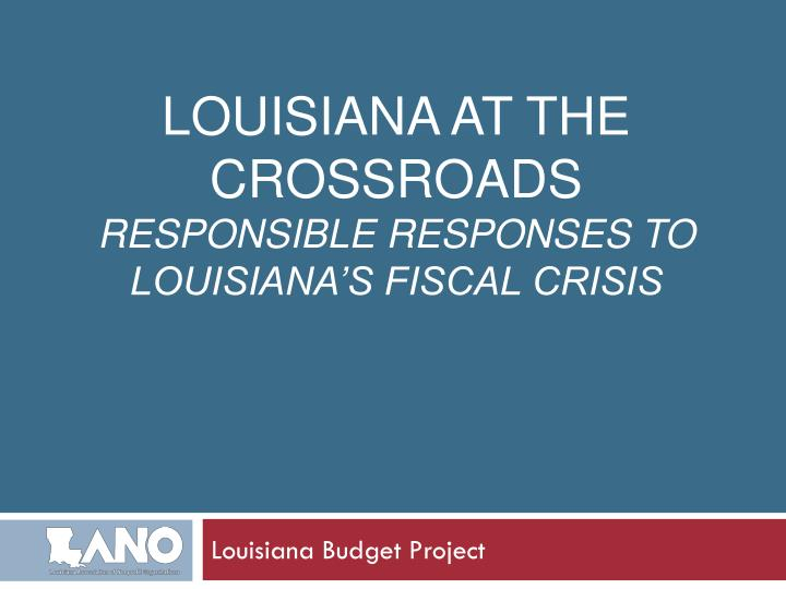 Louisiana at the crossroads responsible responses to louisiana s fiscal crisis