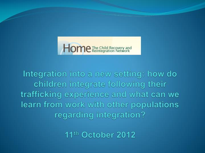 Integration into a new setting: how do children integrate following their trafficking experience and...