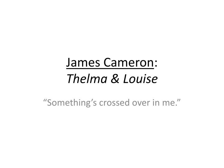 James cameron thelma louise