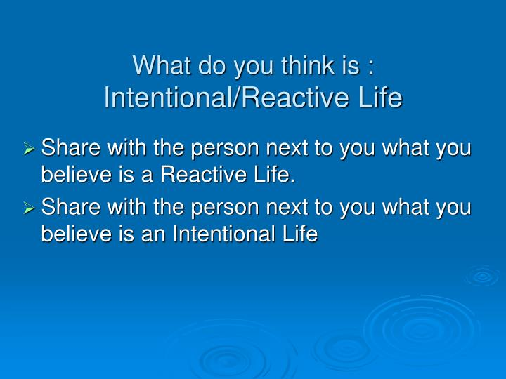 What do you think is intentional reactive life