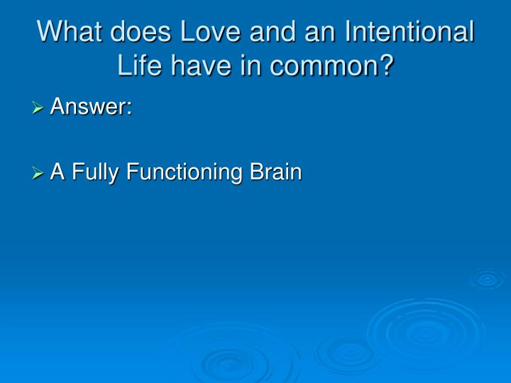What does Love and an Intentional Life have in common?
