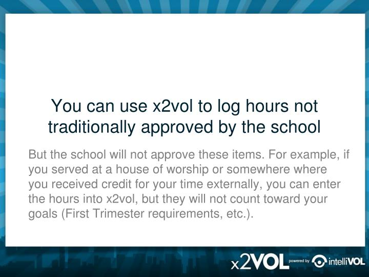 You can use x2vol to log hours not traditionally approved by the school