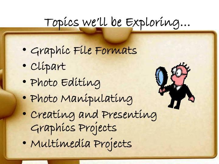 Topics we'll be Exploring…