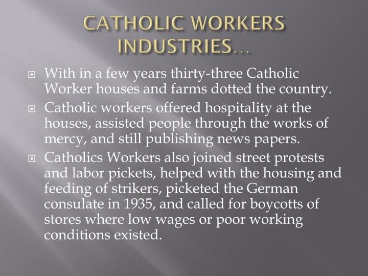 CATHOLIC WORKERS INDUSTRIES…